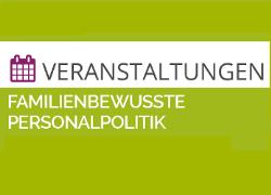 Familienbewusste Personalpolitik in 2017!